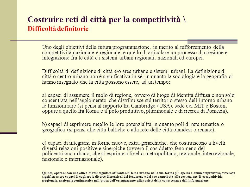 27 Costruire reti di città per la competitività \ Difficoltà definitorie Uno degli obiettivi della futura programmazione, in merito al rafforzamento d