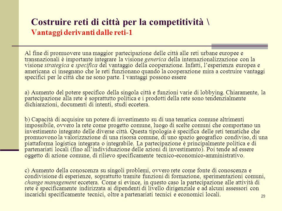 29 Costruire reti di città per la competitività \ Vantaggi derivanti dalle reti-1 Al fine di promuovere una maggior partecipazione delle città alle re