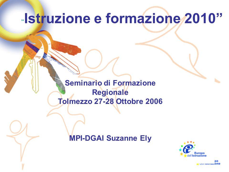 1 Istruzione e formazione 2010 Seminario di Formazione Regionale Tolmezzo 27-28 Ottobre 2006 MPI-DGAI Suzanne Ely