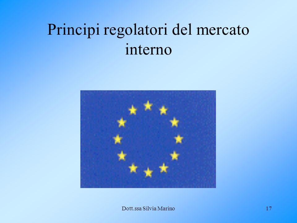 Dott.ssa Silvia Marino17 Principi regolatori del mercato interno