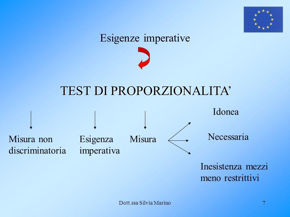 Dott.ssa Silvia Marino7 Esigenze imperative TEST DI PROPORZIONALITA Misura non discriminatoria Esigenza imperativa Misura Idonea Necessaria Inesistenza mezzi meno restrittivi