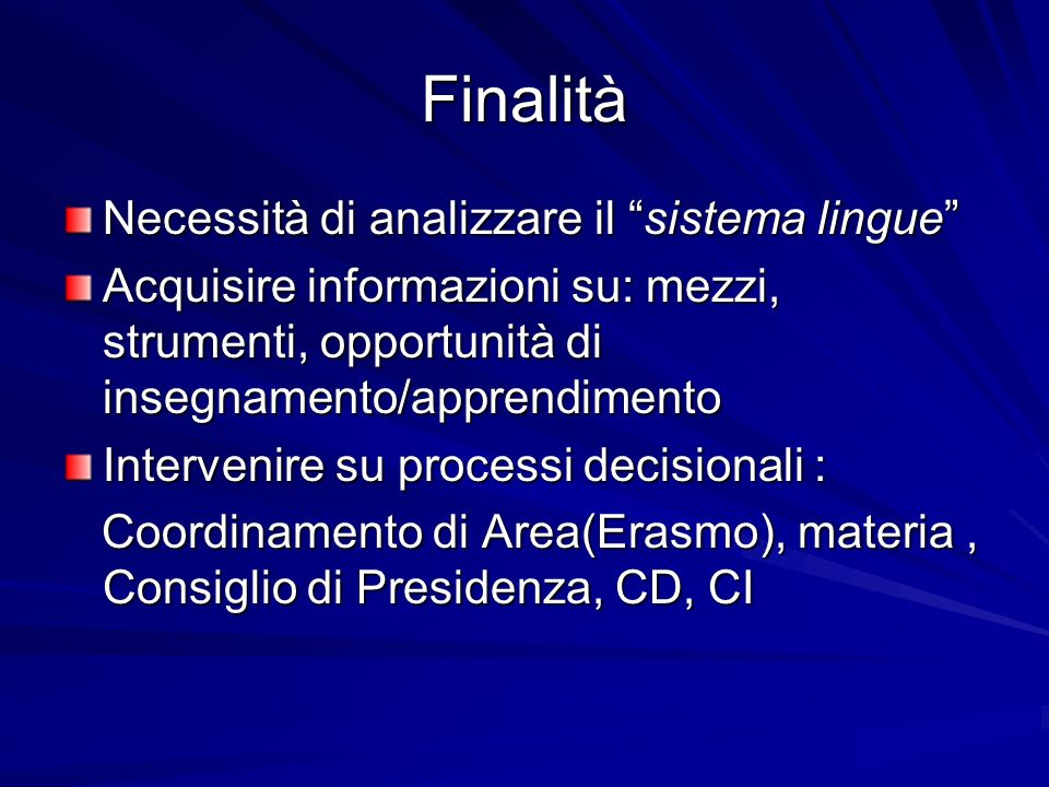 Finalità Necessità di analizzare il sistema lingue Acquisire informazioni su: mezzi, strumenti, opportunità di insegnamento/apprendimento Intervenire