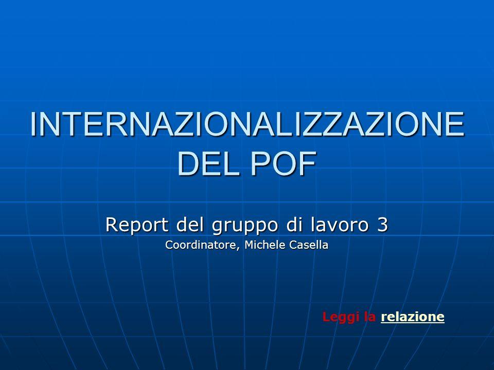 INTERNAZIONALIZZAZIONE DEL POF Report del gruppo di lavoro 3 Coordinatore, Michele Casella Leggi la relazionerelazione