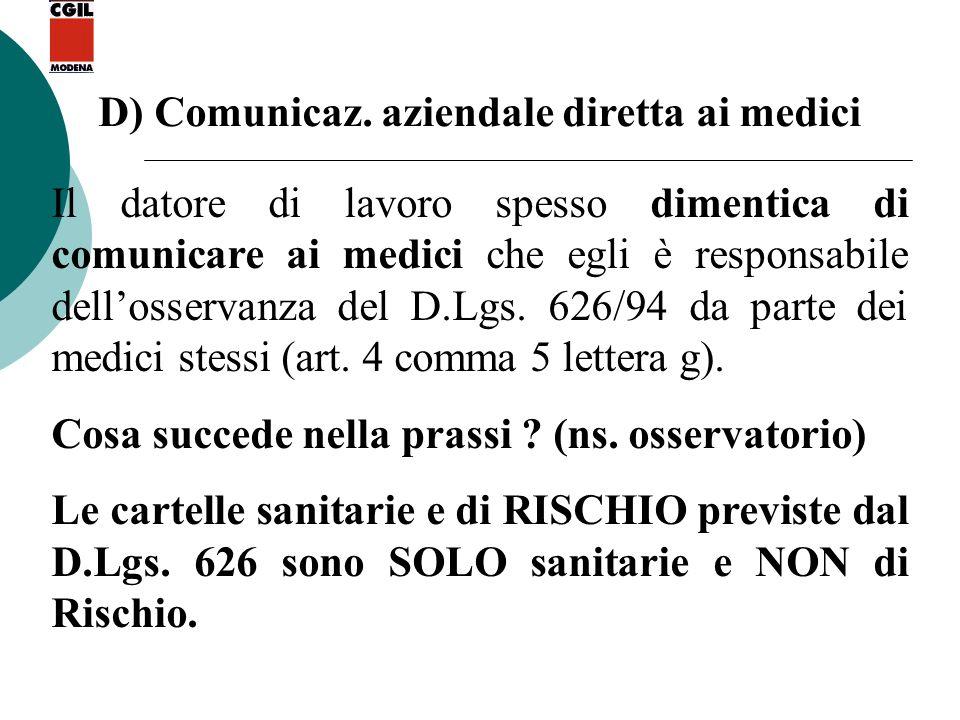 D) Comunicaz. aziendale diretta ai medici Il datore di lavoro spesso dimentica di comunicare ai medici che egli è responsabile dellosservanza del D.Lg