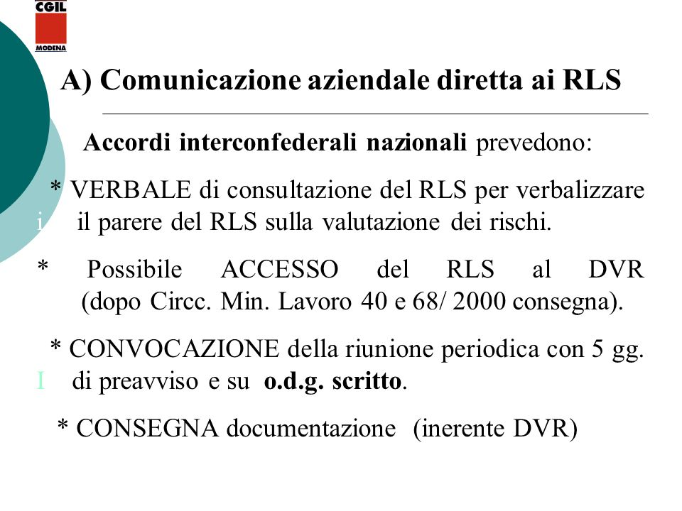 A) Comunicazione aziendale diretta ai RLS Accordi interconfederali nazionali prevedono: * VERBALE di consultazione del RLS per verbalizzare i il parer