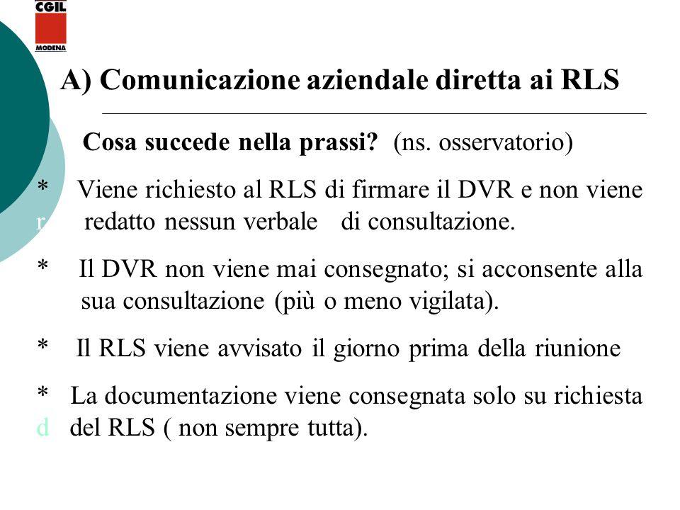 A) Comunicazione aziendale diretta ai RLS Cosa succede nella prassi? (ns. osservatorio) * Viene richiesto al RLS di firmare il DVR e non viene r redat