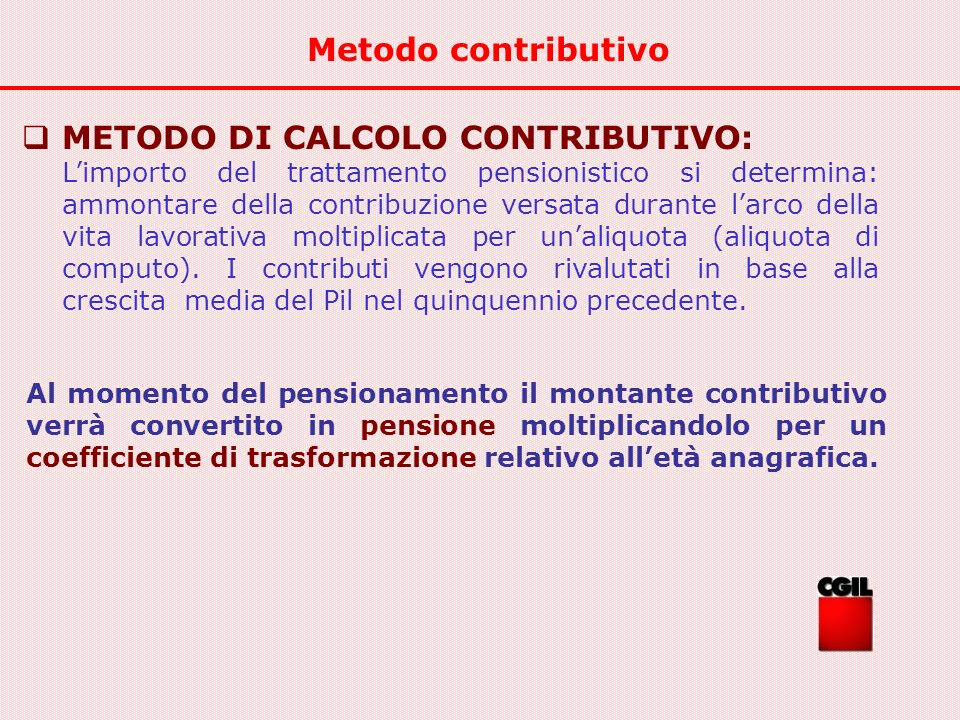 Metodo contributivo METODO DI CALCOLO CONTRIBUTIVO: Limporto del trattamento pensionistico si determina: ammontare della contribuzione versata durante
