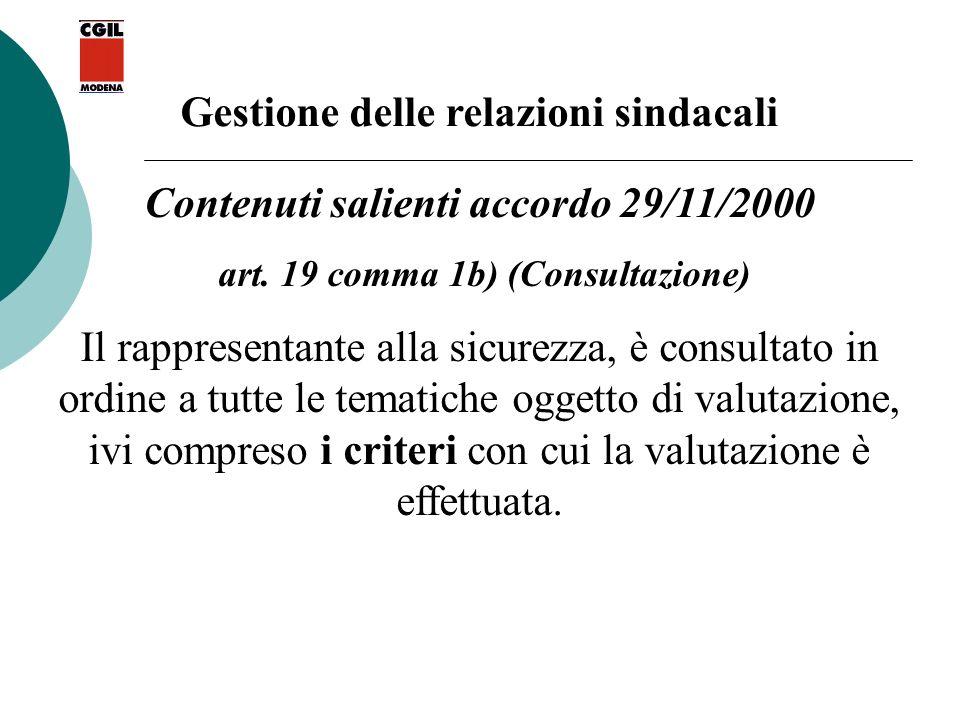Gestione delle relazioni sindacali Contenuti salienti accordo 29/11/2000 art. 19 comma 1b) (Consultazione) Il rappresentante alla sicurezza, è consult