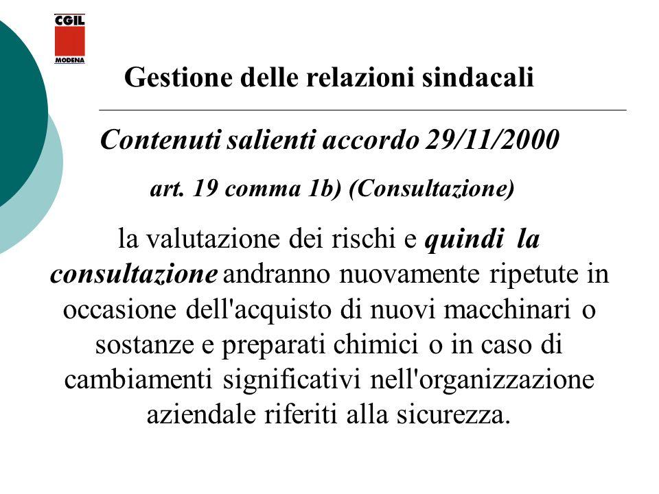 Gestione delle relazioni sindacali Contenuti salienti accordo 29/11/2000 art. 19 comma 1b) (Consultazione) la valutazione dei rischi e quindi la consu