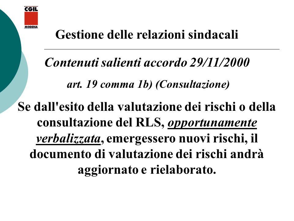 Gestione delle relazioni sindacali Contenuti salienti accordo 29/11/2000 art. 19 comma 1b) (Consultazione) Se dall'esito della valutazione dei rischi