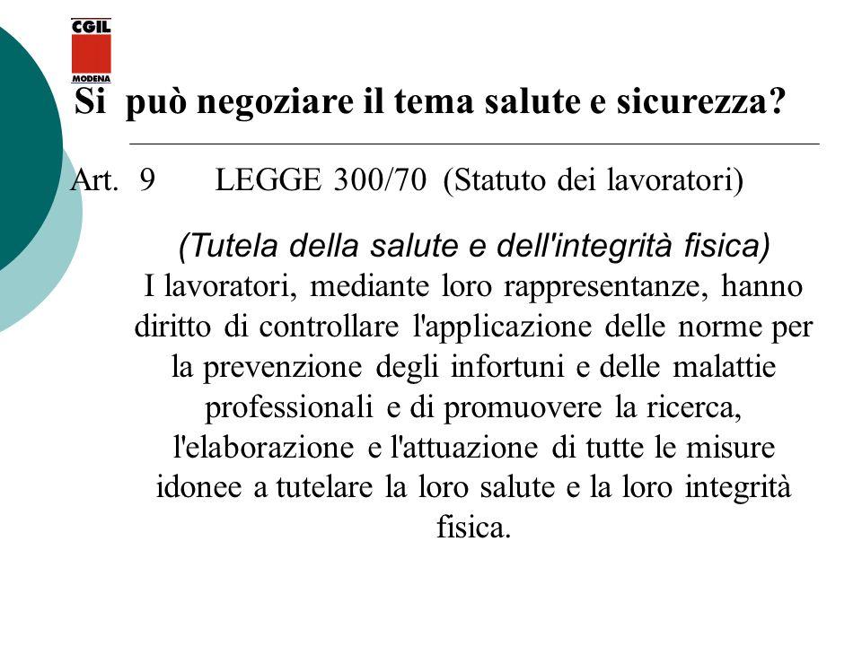 Si può negoziare il tema salute e sicurezza? Art. 9 LEGGE 300/70 (Statuto dei lavoratori) (Tutela della salute e dell'integrità fisica) I lavoratori,