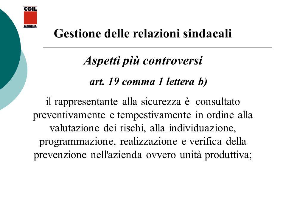 Gestione delle relazioni sindacali Aspetti più controversi art. 19 comma 1 lettera b) il rappresentante alla sicurezza è consultato preventivamente e