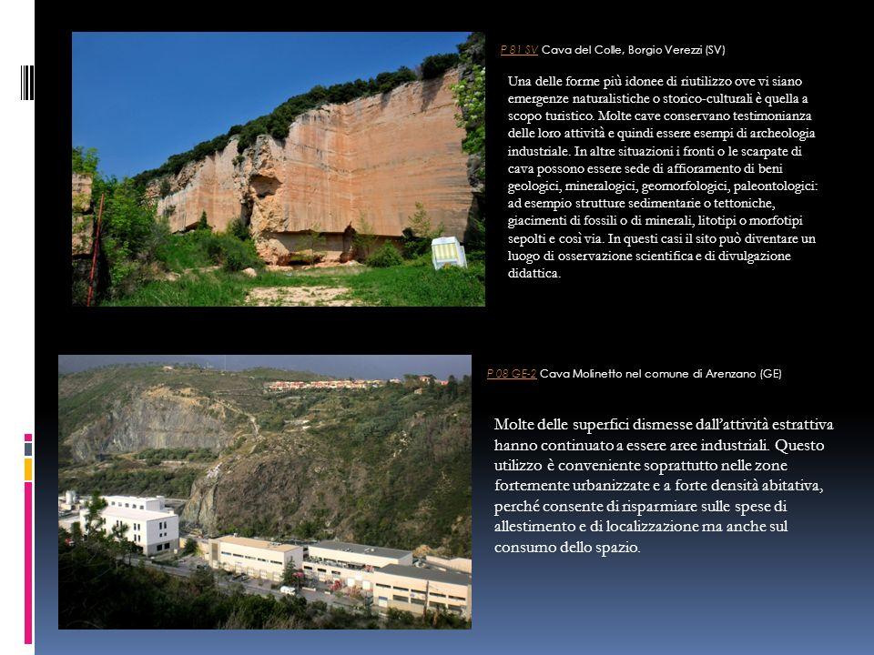 P 08 GE-2P 08 GE-2 Cava Molinetto nel comune di Arenzano (GE) P 81 SVP 81 SV Cava del Colle, Borgio Verezzi (SV) Una delle forme più idonee di riutilizzo ove vi siano emergenze naturalistiche o storico-culturali è quella a scopo turistico.