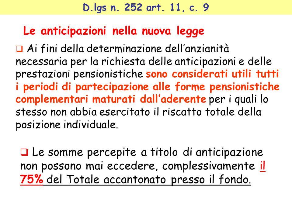 Le anticipazioni nella nuova legge D.lgs n. 252 art. 11, c. 9 Ai fini della determinazione dellanzianità necessaria per la richiesta delle anticipazio
