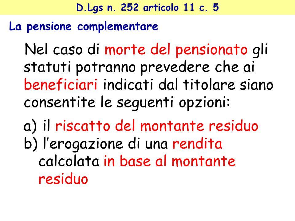 Nel caso di morte del pensionato gli statuti potranno prevedere che ai beneficiari indicati dal titolare siano consentite le seguenti opzioni: a) il r
