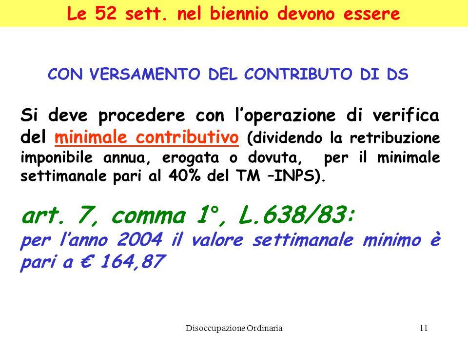 Disoccupazione Ordinaria11 Le 52 sett. nel biennio devono essere CON VERSAMENTO DEL CONTRIBUTO DI DS Si deve procedere con loperazione di verifica del