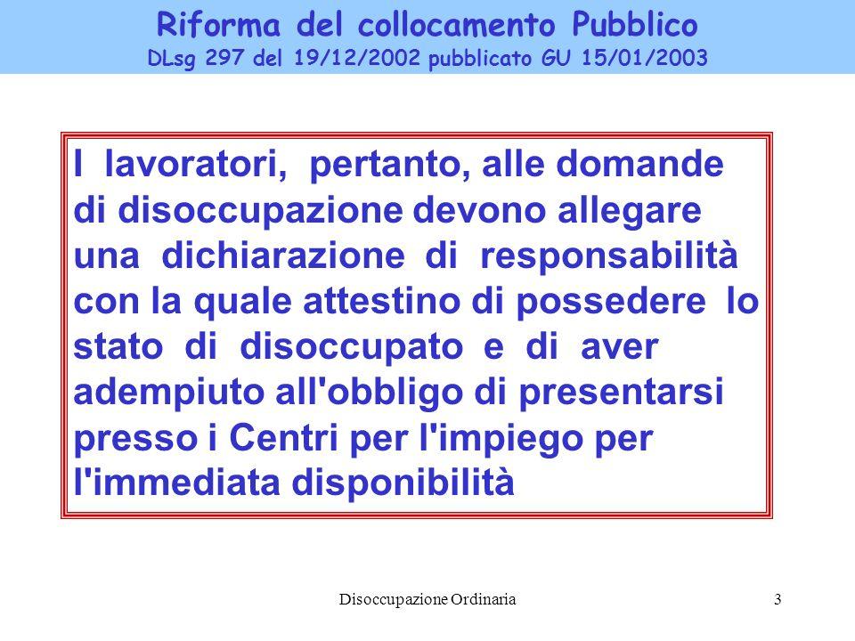 Disoccupazione Ordinaria3 Riforma del collocamento Pubblico DLsg 297 del 19/12/2002 pubblicato GU 15/01/2003 I lavoratori, pertanto, alle domande di d