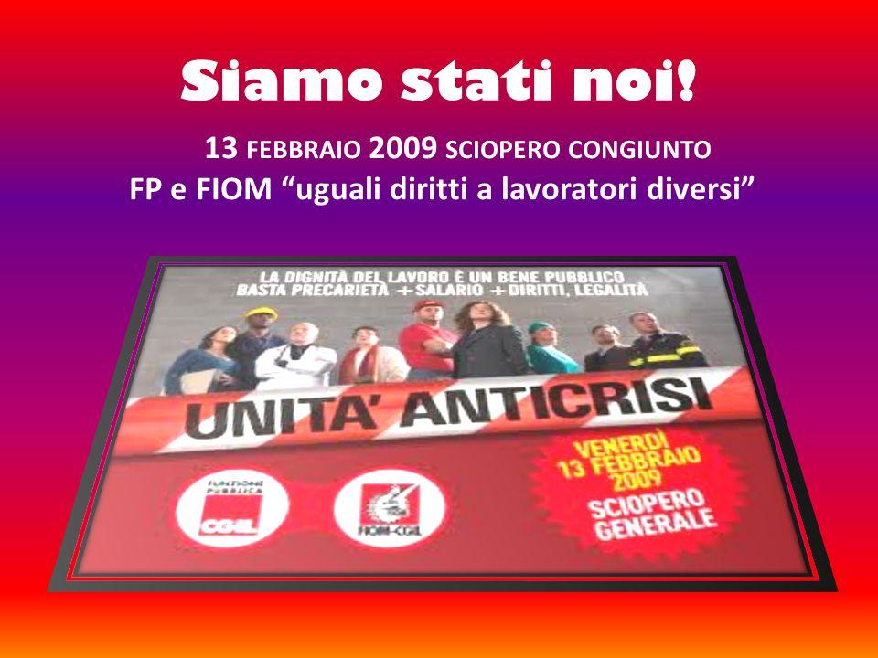 Siamo stati noi! 13 FEBBRAIO 2009 SCIOPERO CONGIUNTO FP e FIOM uguali diritti a lavoratori diversi