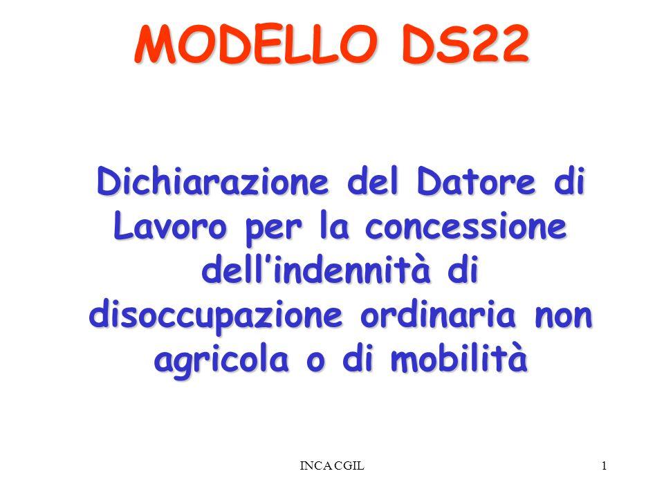 INCA CGIL1 MODELLO DS22 Dichiarazione del Datore di Lavoro per la concessione dellindennità di disoccupazione ordinaria non agricola o di mobilità