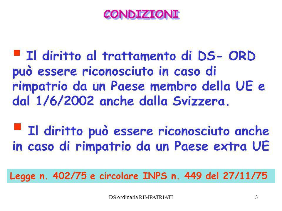 DS ordinaria RIMPATRIATI3 Il diritto al trattamento di DS- ORD può essere riconosciuto in caso di rimpatrio da un Paese membro della UE e dal 1/6/2002