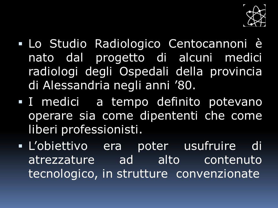 Lo Studio Radiologico Centocannoni è nato dal progetto di alcuni medici radiologi degli Ospedali della provincia di Alessandria negli anni 80. I medic