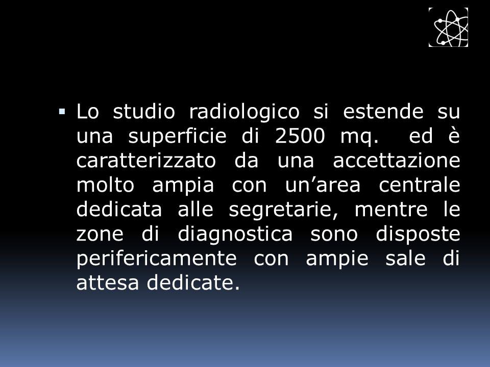 Lo studio radiologico si estende su una superficie di 2500 mq. ed è caratterizzato da una accettazione molto ampia con unarea centrale dedicata alle s