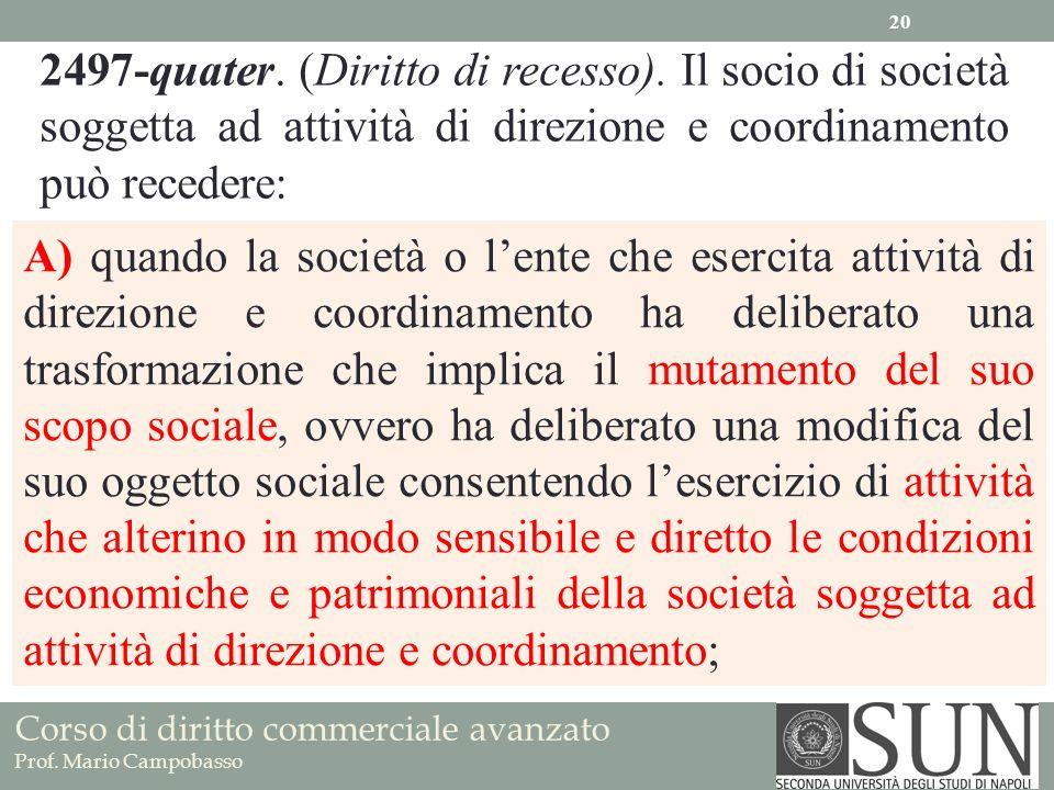 Corso di diritto commerciale avanzato Prof. Mario Campobasso 2497-quater. (Diritto di recesso). Il socio di società soggetta ad attività di direzione