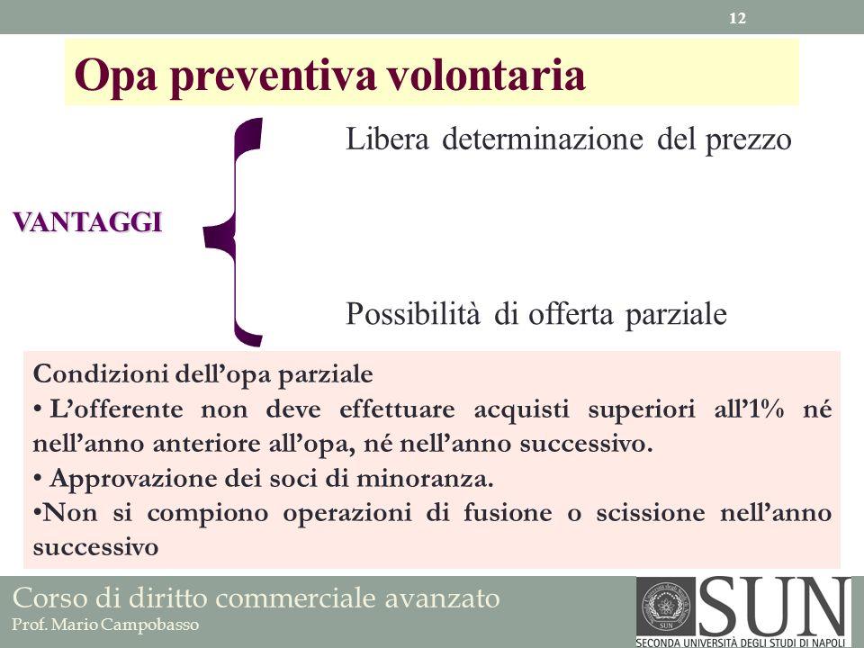 Corso di diritto commerciale avanzato Prof. Mario Campobasso Opa preventiva volontaria VANTAGGI Libera determinazione del prezzo Possibilità di offert