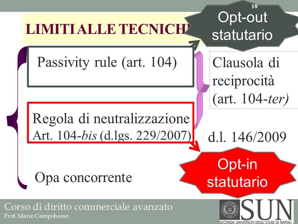 Corso di diritto commerciale avanzato Prof. Mario Campobasso LIMITI ALLE TECNICHE DI DIFESA Passivity rule (art. 104) Regola di neutralizzazione Art.