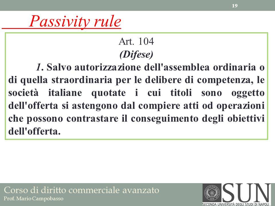 Corso di diritto commerciale avanzato Prof. Mario Campobasso Art. 104 (Difese) 1. Salvo autorizzazione dell'assemblea ordinaria o di quella straordina