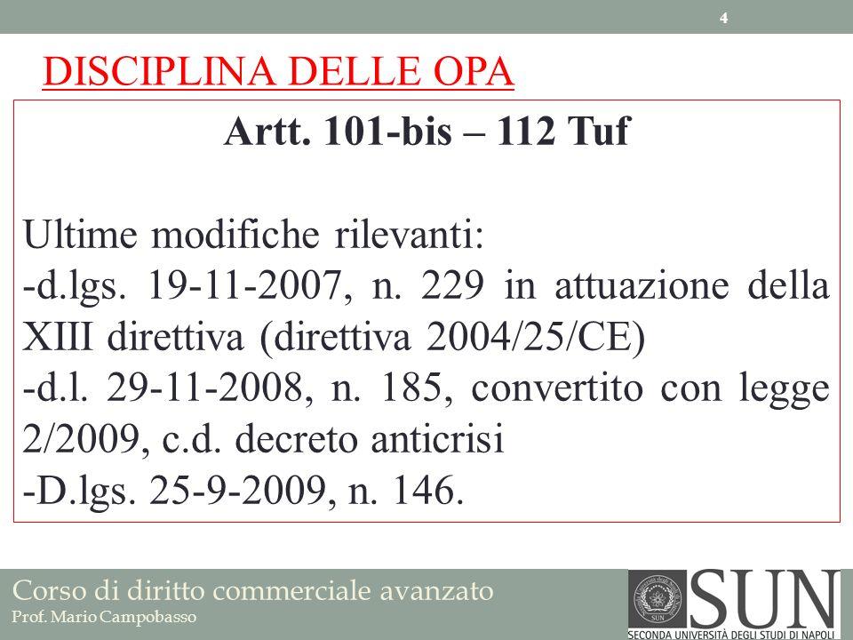 Corso di diritto commerciale avanzato Prof. Mario Campobasso DISCIPLINA DELLE OPA Artt. 101-bis – 112 Tuf Ultime modifiche rilevanti: -d.lgs. 19-11-20