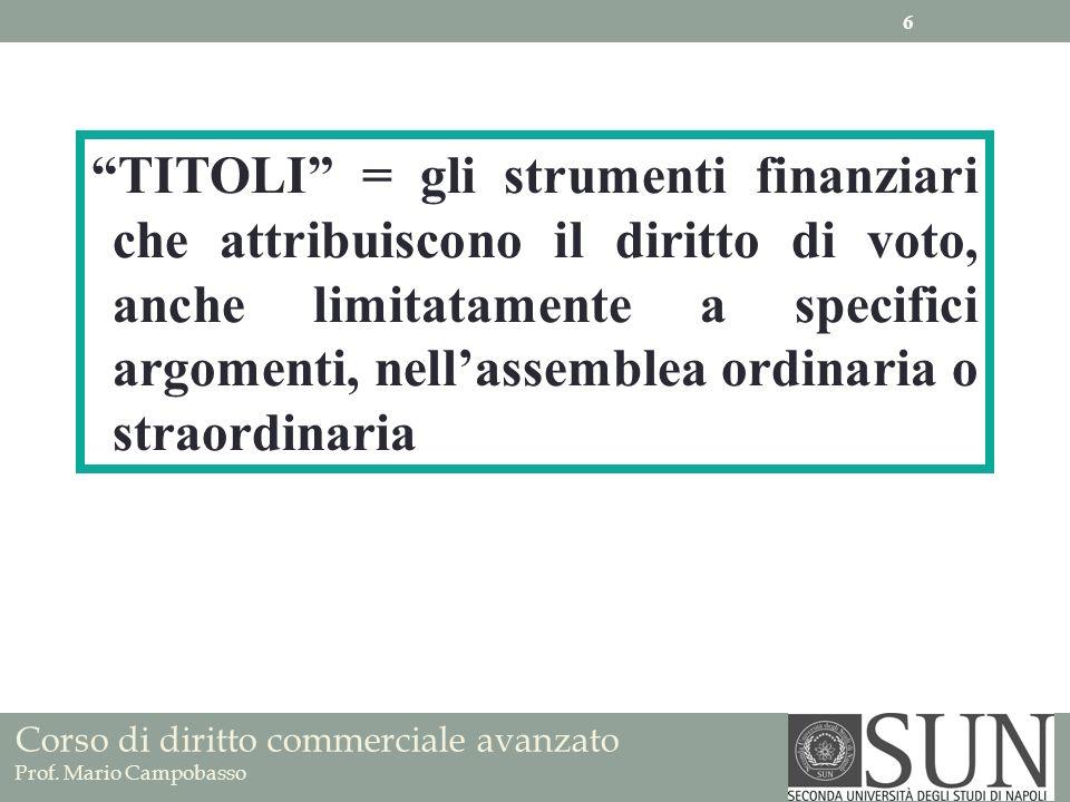 Corso di diritto commerciale avanzato Prof. Mario Campobasso TITOLI = gli strumenti finanziari che attribuiscono il diritto di voto, anche limitatamen