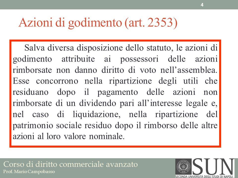 Corso di diritto commerciale avanzato Prof. Mario Campobasso Azioni di godimento (art. 2353) Salva diversa disposizione dello statuto, le azioni di go