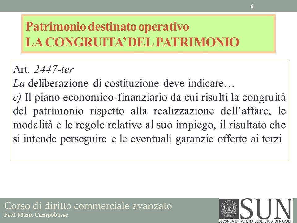 Patrimonio destinato operativo LA CONGRUITA DEL PATRIMONIO Art. 2447-ter La deliberazione di costituzione deve indicare… c) Il piano economico-finanzi