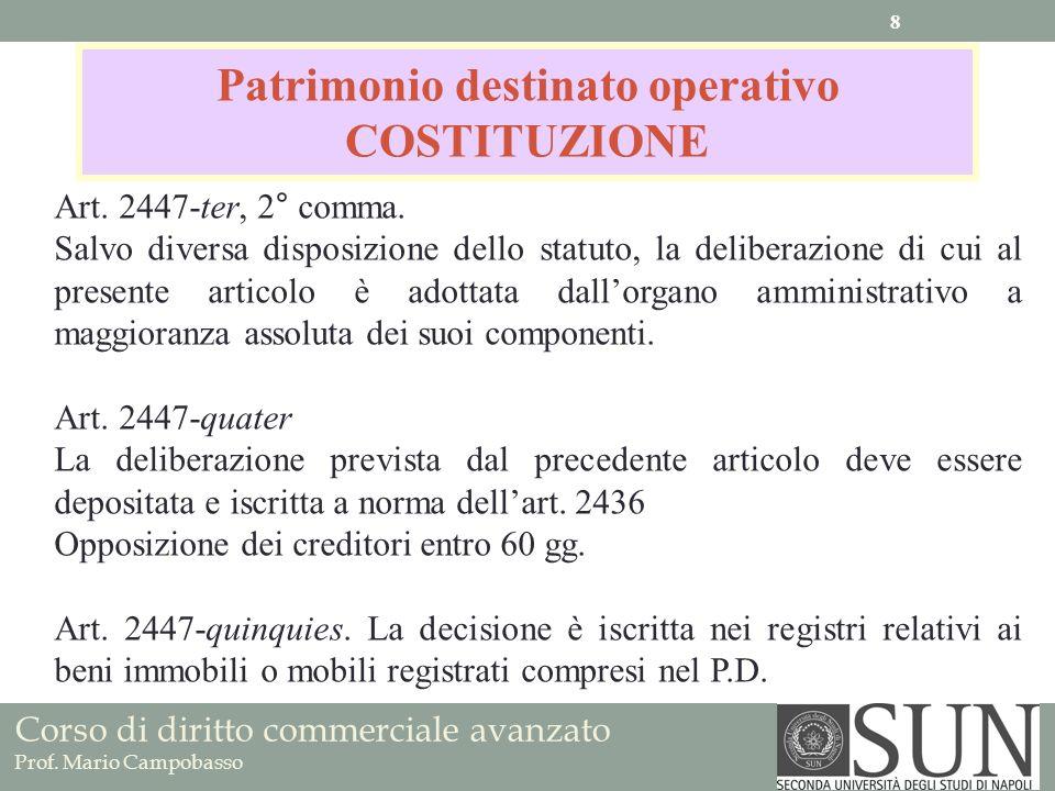Patrimonio destinato operativo COSTITUZIONE Art. 2447-ter, 2° comma. Salvo diversa disposizione dello statuto, la deliberazione di cui al presente art