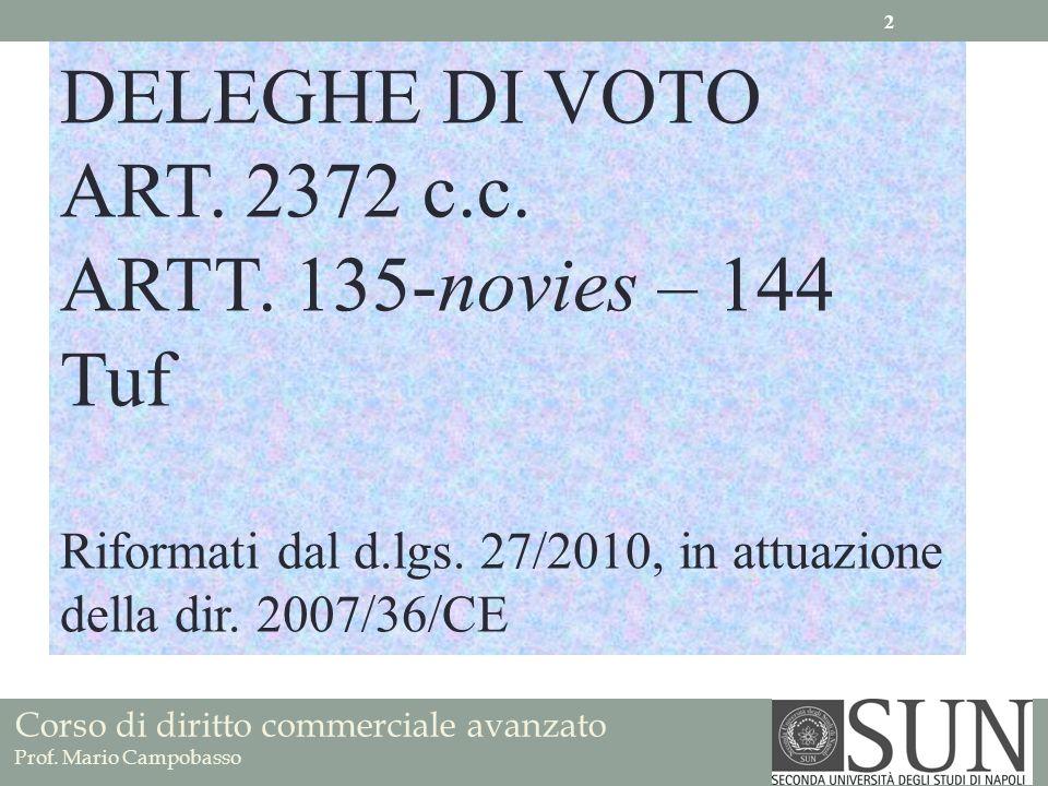 Corso di diritto commerciale avanzato Prof. Mario Campobasso DELEGHE DI VOTO ART. 2372 c.c. ARTT. 135-novies – 144 Tuf Riformati dal d.lgs. 27/2010, i