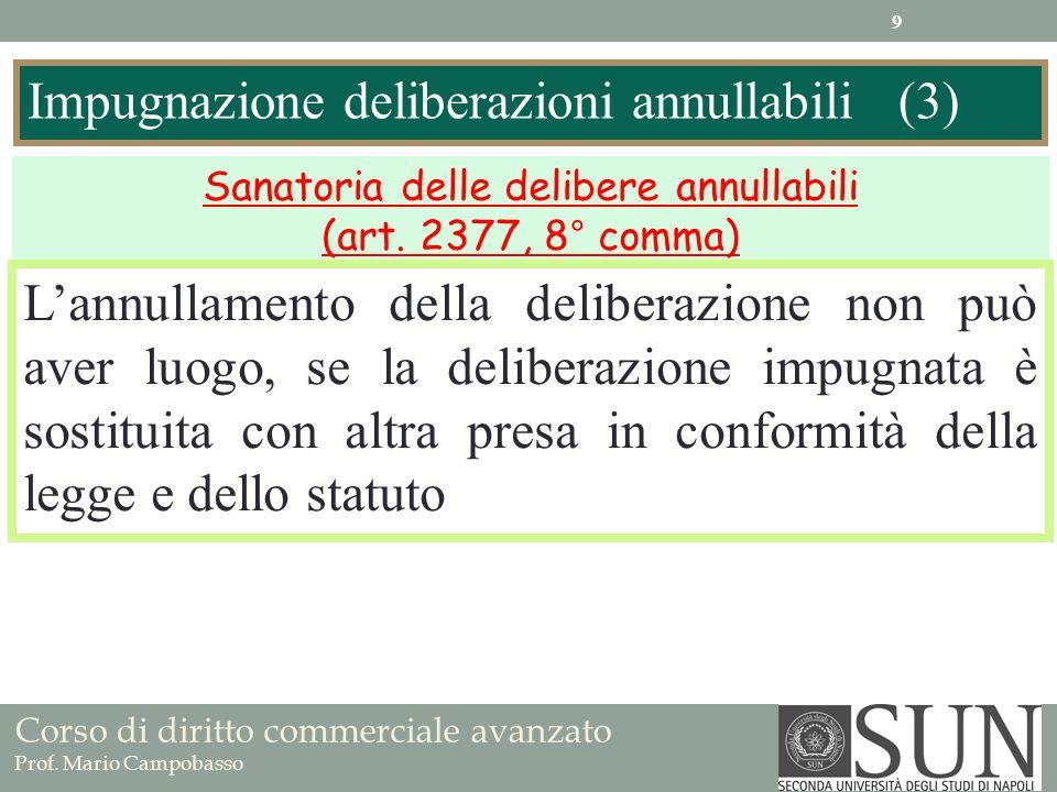 Corso di diritto commerciale avanzato Prof. Mario Campobasso Impugnazione deliberazioni annullabili (3) Sanatoria delle delibere annullabili (art. 237