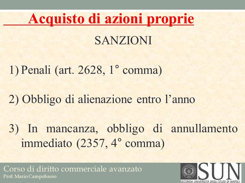 Corso di diritto commerciale avanzato Prof. Mario Campobasso SANZIONI 1)Penali (art. 2628, 1° comma) 2) Obbligo di alienazione entro lanno 3) In manca