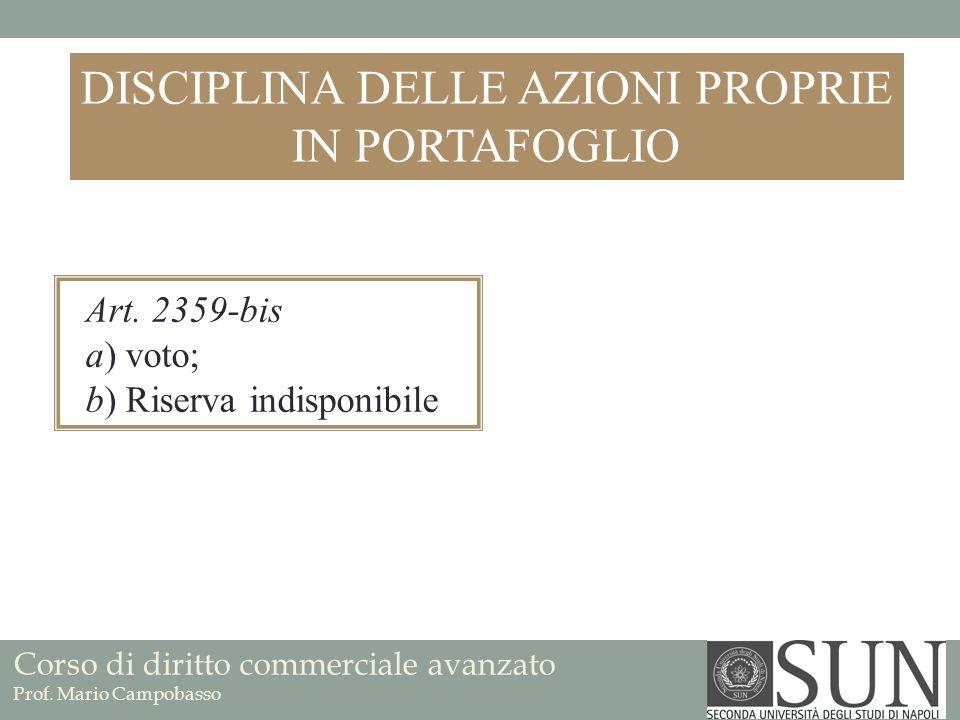 Corso di diritto commerciale avanzato Prof. Mario Campobasso DISCIPLINA DELLE AZIONI PROPRIE IN PORTAFOGLIO Art. 2359-bis a) voto; b) Riserva indispon