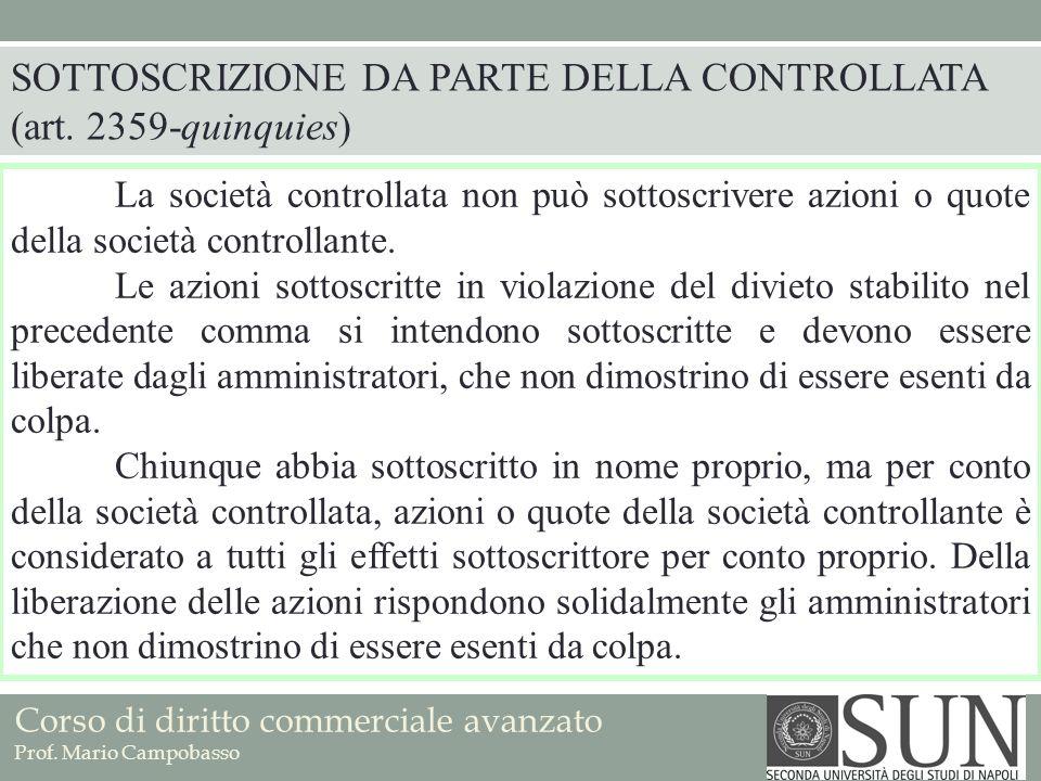 Corso di diritto commerciale avanzato Prof. Mario Campobasso La società controllata non può sottoscrivere azioni o quote della società controllante. L