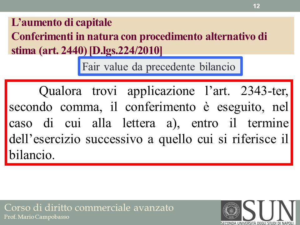 Corso di diritto commerciale avanzato Prof. Mario Campobasso Qualora trovi applicazione lart. 2343-ter, secondo comma, il conferimento è eseguito, nel