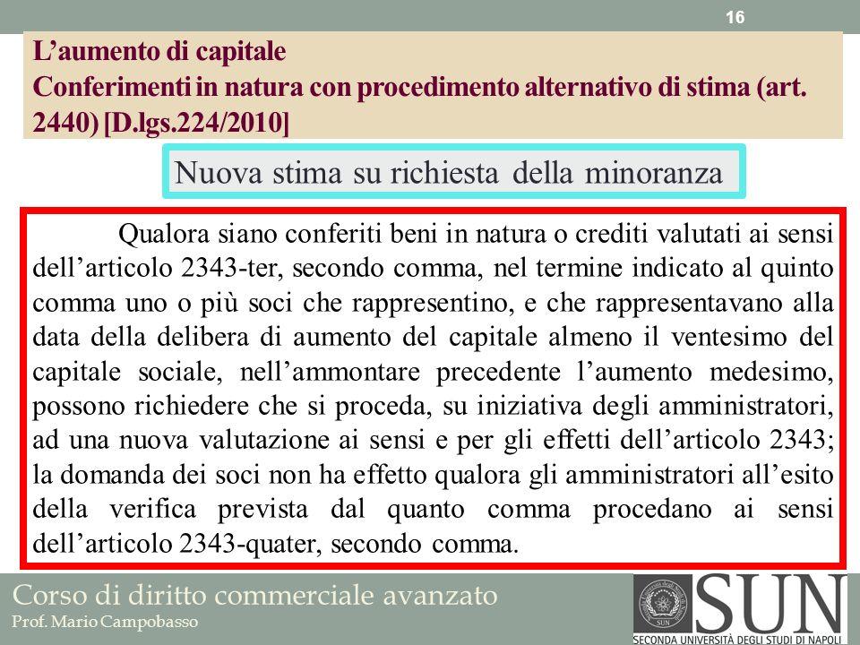 Corso di diritto commerciale avanzato Prof. Mario Campobasso Qualora siano conferiti beni in natura o crediti valutati ai sensi dellarticolo 2343-ter,