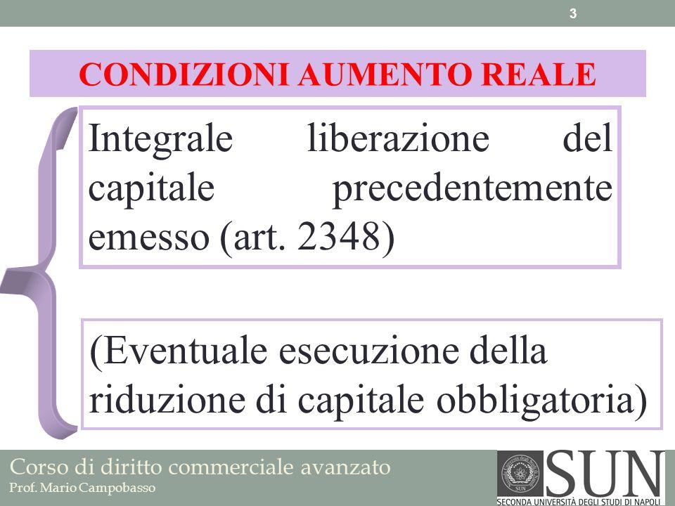 Corso di diritto commerciale avanzato Prof. Mario Campobasso Integrale liberazione del capitale precedentemente emesso (art. 2348) CONDIZIONI AUMENTO