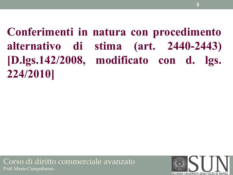 Corso di diritto commerciale avanzato Prof. Mario Campobasso Conferimenti in natura con procedimento alternativo di stima (art. 2440-2443) [D.lgs.142/