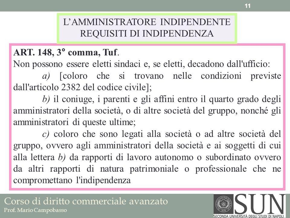 Corso di diritto commerciale avanzato Prof. Mario Campobasso ART. 148, 3° comma, Tuf. Non possono essere eletti sindaci e, se eletti, decadono dall'uf