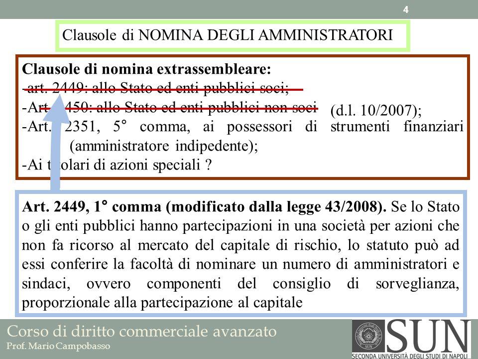 Corso di diritto commerciale avanzato Prof. Mario Campobasso Clausole di NOMINA DEGLI AMMINISTRATORI Clausole di nomina extrassembleare: -art. 2449: a