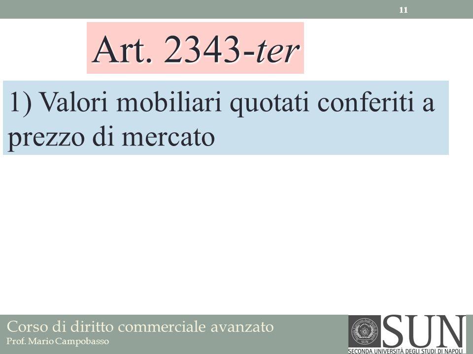 Corso di diritto commerciale avanzato Prof. Mario Campobasso Art. 2343-ter 1) Valori mobiliari quotati conferiti a prezzo di mercato 11