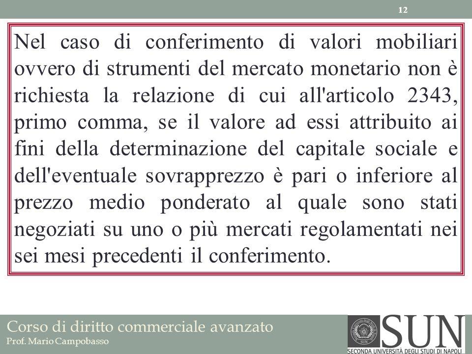 Corso di diritto commerciale avanzato Prof. Mario Campobasso Nel caso di conferimento di valori mobiliari ovvero di strumenti del mercato monetario no