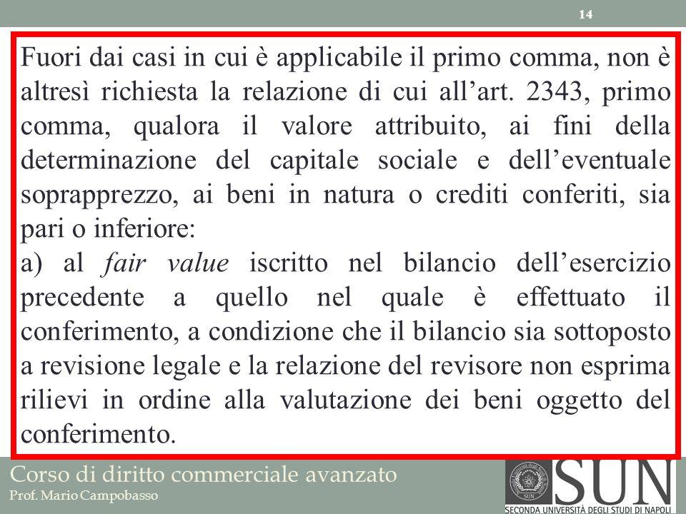 Corso di diritto commerciale avanzato Prof. Mario Campobasso 14 Fuori dai casi in cui è applicabile il primo comma, non è altresì richiesta la relazio