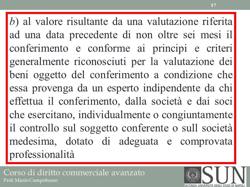 Corso di diritto commerciale avanzato Prof. Mario Campobasso 17 b) al valore risultante da una valutazione riferita ad una data precedente di non oltr